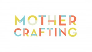 mothercrafting